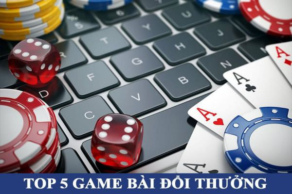 top-5-game-bai-doi-thuong-duoc-yeu-thich-nhat